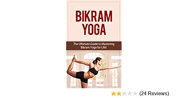 Bikram Yoga The Ultimate Guide To Mastering Bikram Yoga For Life Yoga Bikram Yoga Meditation Yoga Poses Spiritual Weight Loss Kindle Edition By Trolly Heather Religion Spirituality Kindle Ebooks