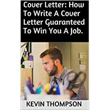 Cover Letter: How To Write A Cover Letter Guaranteed To Win You A Job.