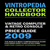 VINTROPEDIA - Vintage Computer and Retro Console Price Guide 2009, Michael Starr and Craig Chapple, 1409212777