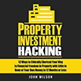 #6: Property Investment Hacking: 13 Ways to Ethically Shortcut Your Way to Financial Freedom in Property with Little to None of Your Own Money in 12 Months or Less