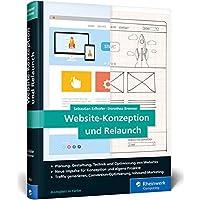 Website-Konzeption und Relaunch: Das Handbuch für die Praxis. Konzepte entwickeln, Seiten optimieren, Besucher begeistern.