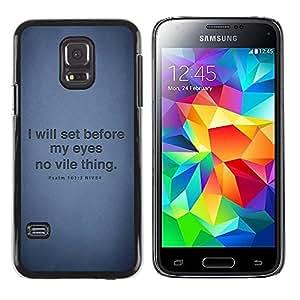 Be Good Phone Accessory // Dura Cáscara cubierta Protectora Caso Carcasa Funda de Protección para Samsung Galaxy S5 Mini, SM-G800, NOT S5 REGULAR! // BIBLE Psalm 101:3