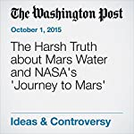 The Harsh Truth about Mars Water and NASA's 'Journey to Mars' | Joel Achenbach