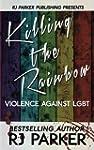 Killing The Rainbow: Violence Against...