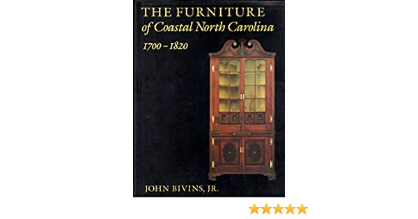 The Furniture Of Coastal North Carolina 1700 1820 FRANK L HORTON SERIES John Bivins 9780945578000 Amazon Books