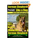 German Shepherd, German Shepherd Training AAA AKC: Think Like a Dog, But Don't Eat Your Poop! | German Shepherd Breed Expert Training |: Here's EXACTLY How to TRAIN Your German Shepherd Training