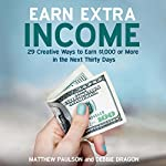 Earn Extra Income: 29 Creative Ways to Earn $1,000 or More in the Next 30 Days | Debbie Dragon,Matthew Paulson