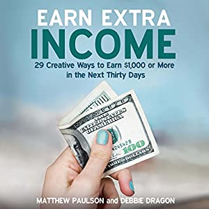 Earn Extra Income: 29 Creative Ways to Earn $1,000 or More in the Next 30 Days Audiobook