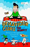 The Behaviour Guru : Behaviour Management Solutions for Teachers, Bennett, Tom, 1441128603