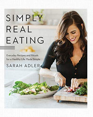Simply Real Eating: Everyday Recipes and Rituals for a Healthy Life Made Simple