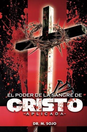 El poder de la Sangre de Cristo Aplicada La sangre de Cristo tiene todo el poder  [Sojo, Dr. M] (Tapa Blanda)