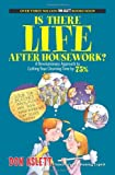 Is There Life After Housework?: A Revolutionary Approach to Cutting Your Cleaning Time 75%
