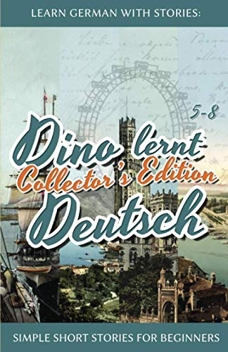Learn German with Stories: Dino lernt Deutsch Collector's Edition - Simple Short Stories for Beginners (5-8) (German Edition) (Read Between The Lines School Of Rock)