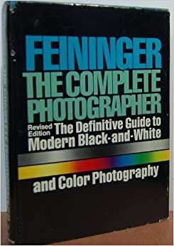 The Complete Photographer: The Definitive Guide to Modern Black-and-White and Color Photography by Feininger Andreas (1978-01-01)