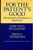 img - for For the Patient's Good: The Restoration of Beneficence in Health Care book / textbook / text book