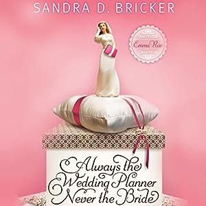 Always the Wedding Planner, Never the Bride Audiobook