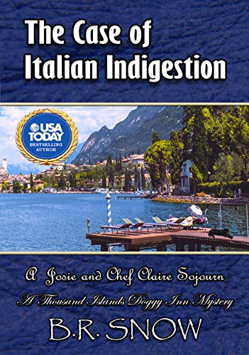 The Case of Italian Indigestion: A Josie and Chef Claire Sojourn #1 (The Thousand Islands Doggy Inn Mysteries Book 20) by B.R. Snow