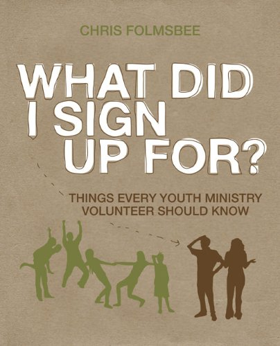 Read Online What Did I Sign Up For?: Things Every Youth Ministry Volunteer Should Know PDF
