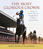 Most Glorious Crown: The Story of America's Triple Crown Thoroughbreds from Sir Barton to American Pharaoh