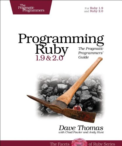 Programming Ruby 1.9 & 2.0: The Pragmatic Programmers' Guide, 4th Edition by Andy Hunt , Chad Fowler , Dave Thomas, Publisher : Pragmatic Bookshelf