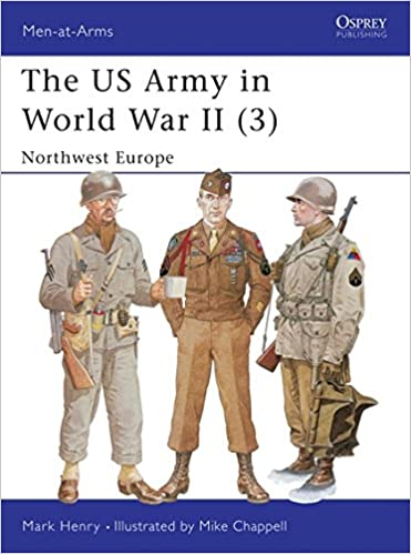 The us army in world war ii volume 3 north west europe men at the us army in world war ii volume 3 north west europe men at arms series 350 mark henry mike chappell 9781841760865 amazon books publicscrutiny Choice Image
