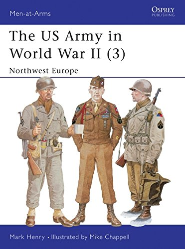 The US Army in World War II, Volume 3: North-West Europe (Men-At-Arms Series, 350)