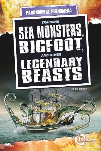 Read Online Tracking Sea Monsters, Bigfoot, and Other Legendary Beasts (Unexplained Phenomena) pdf epub