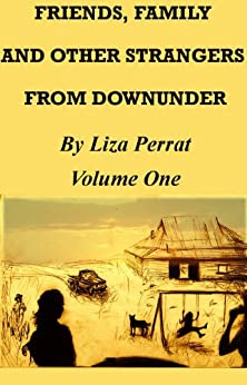 Friends, Family and Other Strangers From Downunder by [Perrat, Liza]