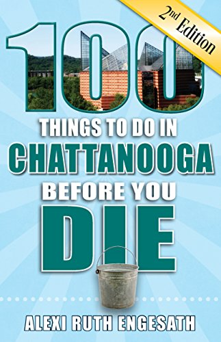 (100 Things to Do in Chattanooga Before You Die, 2nd Edition (100 Things to Do Before You Die))