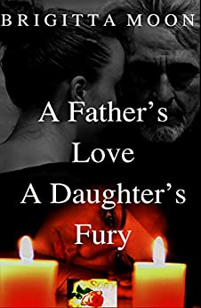 A Father's Love A Daughter's Fury by [Moon, Brigitta ]