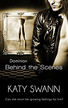 Behind The Scenes: (An Erotic Romance) (Dominion Book 2) by [Swann, Katy]