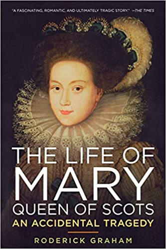 the life of mary queen of scots an accidental tragedy livros na