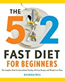 The 5: 2 Fast Diet for Beginners: The Complete Book
