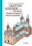 Gottes Häuser oder Die Kunst, Kirchen zu bauen und zu verstehen. Vom frühen Christentum bis heute