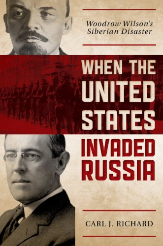 When the United States Invaded Russia: Woodrow Wilson's Siberian Disaster
