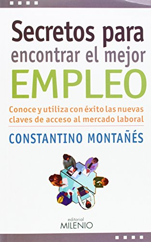 Descargar Libro Secretos Para Encontrar El Mejor Empleo: Conoce Y Utiliza Con éxito Las Nuevas Claves De Acceso Al Mercado Laboral Constantino Montañés Núñez