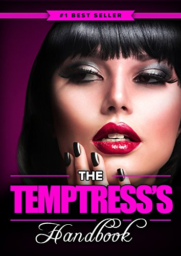 The Temptress's Handbook: The Real Dirty, Naughty Secrets to Make Your Man FOREVER LUST After You (Best Way To Sexually Please A Man)