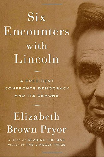 six-encounters-with-lincoln-a-president-confronts-democracy-and-its-demons