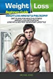 Weight Loss: Beginner?s Guide to Weight Loss: Mindset and Philosophy, Diet Plans for Health & Fitness, Weight Loss Motivation, Lose Fat & Destroy Sedentary Lifestyle