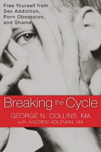 Breaking the Cycle: Free Yourself from Sex Addiction, Porn Obsession, and Shame by Collins MA, George, Adleman MA, Andrew (2011) Paperback