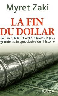 La fin du dollar : comment le billet vert est devenu la plus grande bulle spéculative de l'histoire, Zaki, Myret