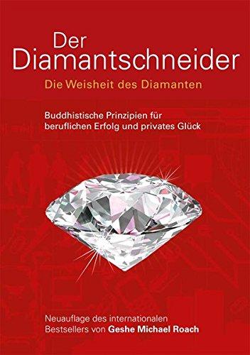 Der Diamantschneider: Die Weisheit der Diamanten. Buddhistische Prinzipien für beruflichen Erfolg und privates Glück Taschenbuch – 1. August 2017 Geshe Michael Roach EDITIONBLUMENAU 3981388828 Esoterik