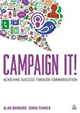 Campaign It! : Achieving Success Through Communication, Barnard, Alan and Parker, Chris, 0749464216