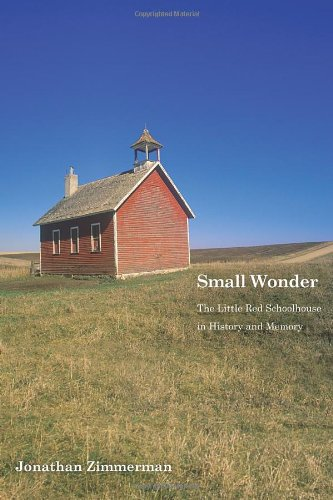 Small Wonder: The Little Red Schoolhouse in History and Memory (Icons of America)