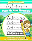 Adriana Letter Tracing for Kids Trace my Name Workbook: Tracing Books for Kids ages 3-5 Pre-K & Kindergarten Practice Workbook