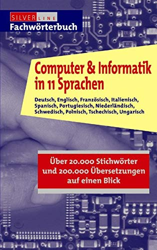 Computer Und Informatik In 11 Sprachen  Deutsch Englisch Französisch Italienisch Spanisch Portugiesisch Niederländisch Schwedisch Polnisch ... In One Alphabet  Compact Fachwörterbuch