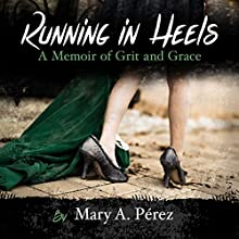 Running in Heels: A Memoir of Grit and Grace (New Book Club Edition) Audiobook by Mary A. Pérez Narrated by Linda Kerr