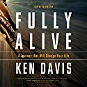 Fully Alive: Lighten Up and Live Audiobook by Ken Davis Narrated by Ken Davis