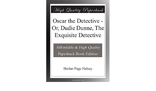 Oscar the Detective - Or, Dudie Dunne, The Exquisite ...