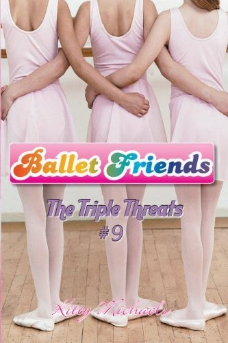 Ballet Friends #9 The Triple Threats by Kitty Michaels (2011-10-04)